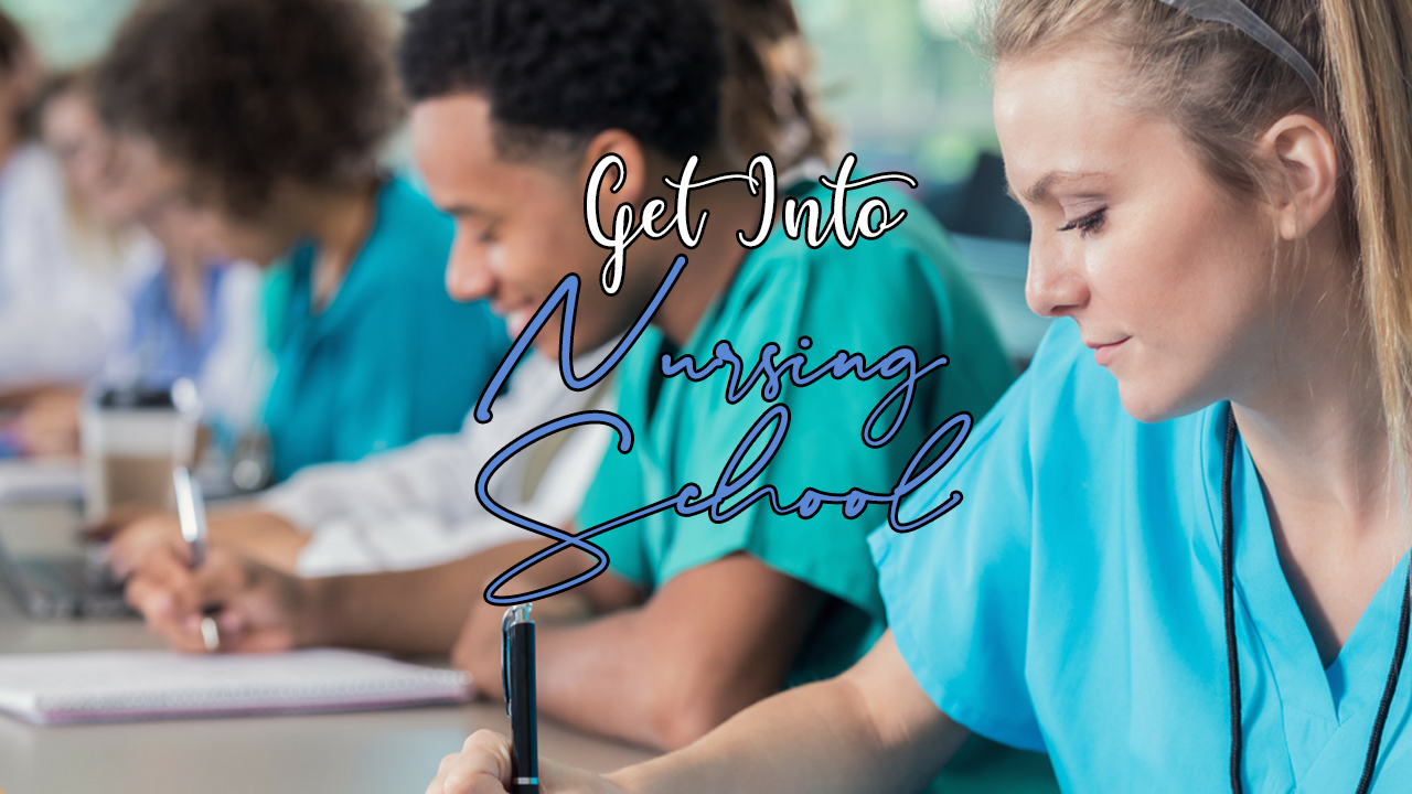 The Ultimate Guide: How To Get Into Nursing School