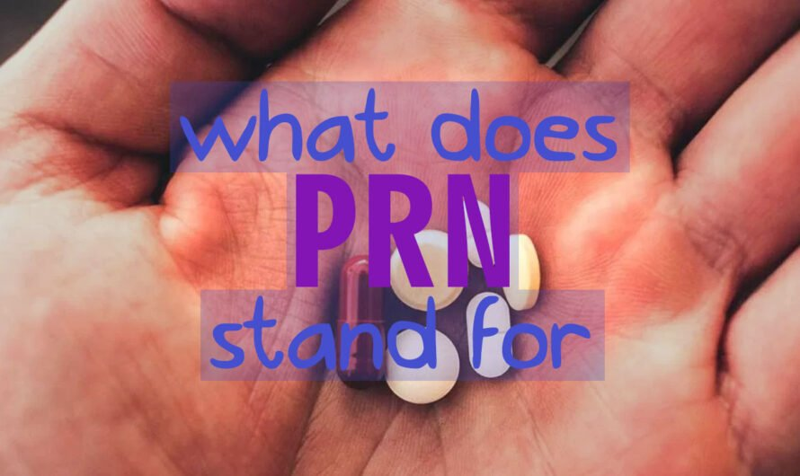 What Does PRN Stand For? (Medical Abbreviation)