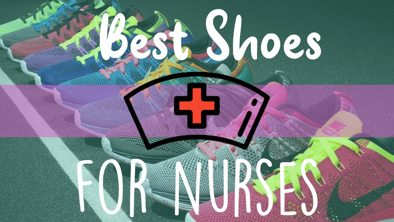 Guide to the Best Shoes For Nurses